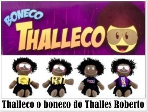 Troque sua Aparecida e seu S. Jorge pelo Thalles, e dê o Thalleco para ensinar idolatria aos pequeninos!